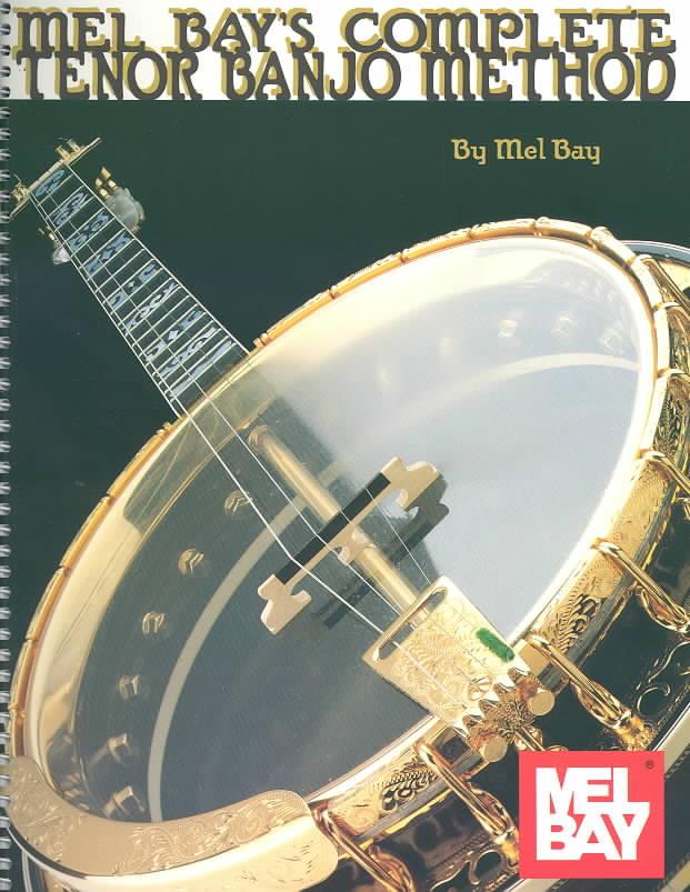 Mel Bay's Complete Tenor Banjo Method By Mel Bay Publications, Inc.